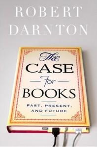 RobertDarnton_TheCaseforBooks_PastPresentFuture